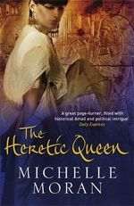 The Heretic Queen - Michelle Moran