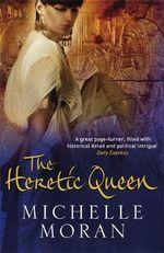 The Heretic Queen - Michelle Moran