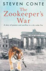 The Zoo Keeper's War : A Story of Passion And Sacrifice in a City Under Fire - Steven Conte