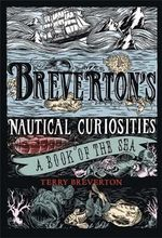 Breverton's Nautical Curiosities : A Compendium of Technological Leaps, Groundbreakin... - Terry Breverton