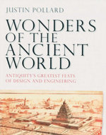 Wonders of the Ancient World : Antiquity's Greatest Feats of Design and Engineering - Justin Pollard