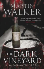 The Dark Vineyard : A Case for Bruno, Chief of Police - Martin Walker