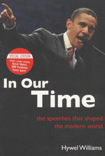 In Our Time : The Speeches That Shaped the Modern World - Hywel Williams