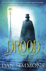 Drood : Charles Dickens Took One Last Secret To His Grave - Dan Simmons
