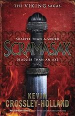 Scramasax : The Viking Sagas : Sharper Than A Sword - Deadlier Than An Axe - Kevin Crossley-Holland