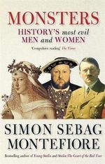 Monsters : History's Most Evil Men and Women - Simon Sebag Montefiore