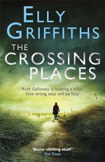 The Crossing Places : A Case for Ruth Galloway - Elly Griffiths