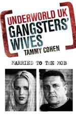 Underworld UK : Gangsters' Wives : Married to the Mob - Tammy Cohen