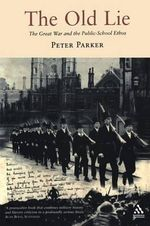 The Old Lie : The Great War and the Public-school Ethos - Peter Parker
