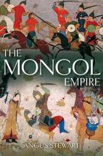 Mongol Empire : Running the Risk of Heresy - Angus Stewart