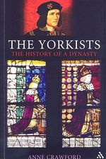 The Yorkists : The History of a Dynasty - Anne Crawford