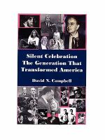 Silent Celebration - The Generation That Transformed America - David N. Campbell