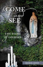 Come and See : The Story of Lourdes - Canon Micheal Liston