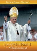 Saint John Paul II : A Pilgrim in Ireland - Bishop Donal Murray