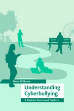 Understanding Cyberbullying : A Guide for Parents and Teachers - Mona O'Moore