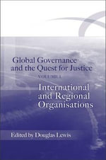 Global Governance and the Quest for Justice - Volume I : International and Regional Organisations