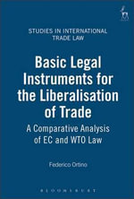 Basic Legal Instruments for the Liberalisation of Trade : A Comparative Analysis of EC and WTO Law : Studies in International Trade Law - Federico Ortino