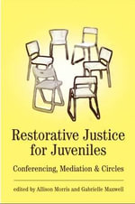 Restorative Justice for Juveniles : Conferencing, Mediation and Circles
