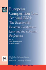 European Competition Law Annual 2004 : The Relationship Between Competition Law and the (Liberal) Professions : European Competition Law Annual Ser.