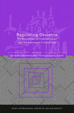 Regulating Deviance : The Redirection of Criminalisation and the Futures of Criminal Law