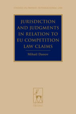 Jurisdiction and Judgments in Relation to EU Competition Law Claims : State Contracts and International Arbitration - Mihail Danov
