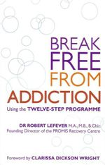 Break Free From Addiction - Robert Lefever