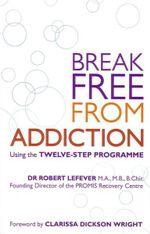Break Free From Addiction - Robert Lefever