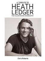 Heath Ledger : An Illustrated Biography - Chris Roberts