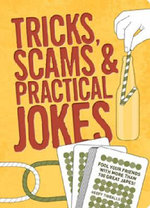 Tricks Scams & Practical Jokes : Fool Your Friends With More Than 100 Great Japes! - Geoff Tibballs