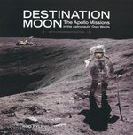 Destination Moon : The Apollo Missions in Astronauts' Own Words : 40th Anniversary Edition - Rod Pyle