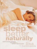 Sleep Better Naturally : How to Banish Insomnia and Achieve a Perfect Night's Sleep - Lisa Helmanis