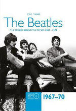 The Beatles 1967-70 : The Stories Behind the Songs - Steve Turner