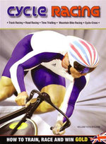 Cycle Racing : How to Train, Race & Win Gold - William Fotheringham