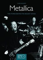Metallica : The Stories Behind the Biggest Songs - Chris Ingham