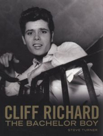 Cliff Richard: Bachelor Boy : Fifty Years of Cliff in the Words of Those Who Have Known Him Best - Steve Turner