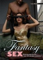 Fantasy Sex : Dress Up and Act Out over 30 Role-Play Scenarios - Lisa Sweet