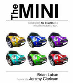 The Mini: Celebrating 50 Years of a Modern Motoring Icon :  Celebrating 50 Years of a Modern Motoring Icon - Brian Laban