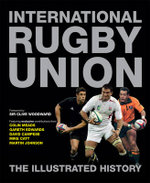 International Rugby Union  : The Illustrated History - Peter Bills