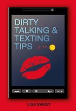Dirty Talking & Texting Tips - Lisa Sweet