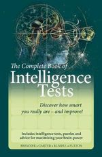 The Complete Book of Intelligence Tests : Assess and Improve Your Creativity, Aptitude and I... - John B. Bremner