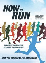 How to Run... : Improve Your Speed, Stamina and Enjoyment - Hugh Jones