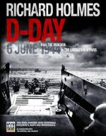 D-Day : 6 June 1944 - Richard Holmes