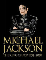 Michael Jackson : The King of Pop 1958-2009 - Chris Roberts