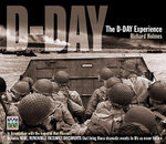 D-Day : The D-Day Experience - Richard Holmes