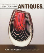 The Complete Guide to 20th Century Antiques : Over 4,000 Modern Antiques and Collectables with Guide Prices - Martin Miller