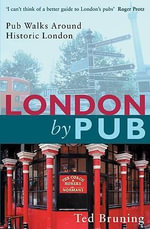 London by Pub : Pub Walks Around Historic London - Ted Bruning