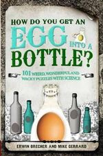 How Do You Get Egg into a Bottle : And Other Questions - Erwin Brecher