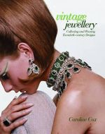 Vintage Jewellery : Collecting and Wearing 20th Century Jewelry Designs - Caroline Cox