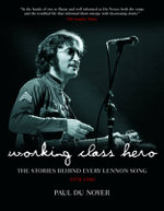 Working Class Hero : The Stories Behind Every John Lennon Song - Paul Du Noyer