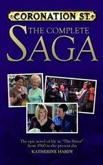 Coronation Street : The Complete Saga - Katherine Hardy